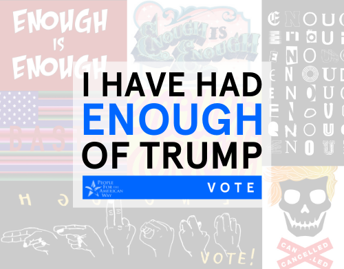 I have had ENOUGH of Trump. Vote! Images of artists' depictions of having had enough of Trump.